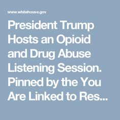 President Trump Hosts an Opioid and Drug Abuse Listening Session. Pinned by the You Are Linked to Resources for Families of People with Substance Use  Disorder cell phone / tablet app March 31, 2017;  Android- https://play.google.com/store/apps/details?id=com.thousandcodes.urlinked.lite   iPhone -  https://itunes.apple.com/us/app/you-are-linked-to-resources/id743245884?mt=8com
