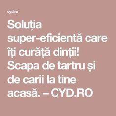 Soluția super-eficientă care îți curăță dinții! Scapa de tartru și de carii la tine acasă. – CYD.RO Good To Know, Health Fitness, Learning, Beauty, Eyes, Apothecary, Pandora, Food, Hair