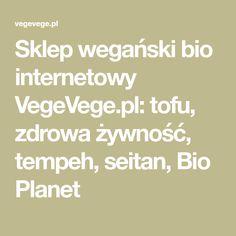 Sklep wegański bio internetowy VegeVege.pl: tofu, zdrowa żywność, tempeh, seitan, Bio Planet Tempeh, Tofu, Seitan, Planets, Math, Mathematics, Math Resources, Early Math