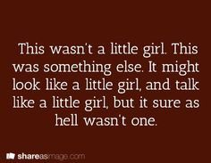 This wasn't a little girl. This was something else...