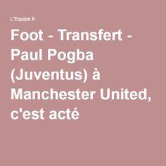 Foot - Transfert - Paul Pogba (Juventus) à Manchester United, c'est acté