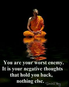 You are your worst enemy....be positive!