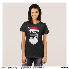 Santa: I got a thing for guys with beards T-Shirt