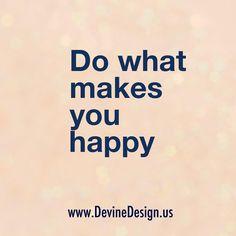 """Do what makes you happy"" by Ed Zimbardi http://edzimbardi.com"