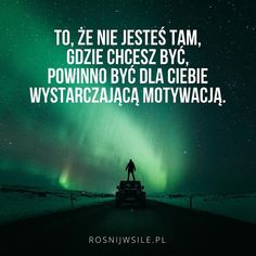 """To, że nie jesteś tam gdzie chcesz być, powinno być dla Ciebie wystarczającą motywacją"". #rozwój #motywacja #sukces #inspiracja #sentencje #rosnijwsile #aforyzmy #quotes #cytaty Swimming Motivation, Life Motivation, Love Is Comic, Self Realization, Keep Swimming, Love Me Quotes, Success Quotes, Self Improvement, Motto"