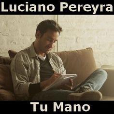 Acordes D Canciones: Luciano Pereyra - Tu Mano