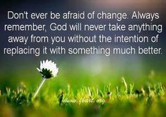 Not a fan of change, but there's always something better with God in control!