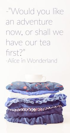 """""""Would you like an adventure now, or shall we have our tea first?"""" Alice in Wonderland.... quotes from the book. Stacks of blue summery fabric from our vintage style fashion collections. Some must have statement pieces in there."""