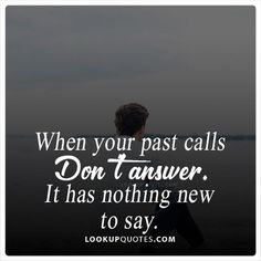 Moving On Quotes : When your #past calls dont answer; it has nothing new to say. #quotes #relatio