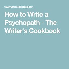 How to Write a Psychopath - The Writer's Cookbook