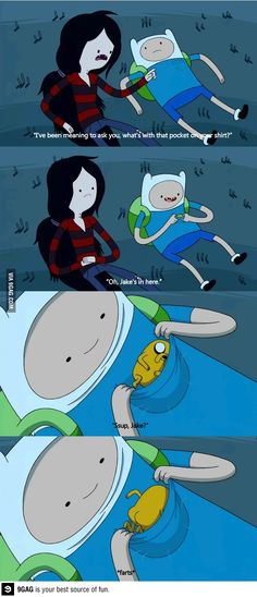 Marceline: I've been meaning to ask you.. What's with that pocket on your shirt? Finn: Oh, Jake's in here. Sup, Jake? #AdventureTime