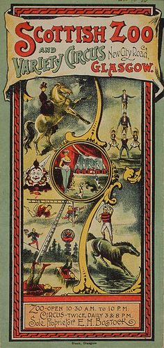1800's Playbill - Scottish Zoo and Variety Circus Scottish Zoo and Variety Circus. The Scottish Zoo and Variety Circus was located on New City Road, Glasgow. E. H. Bostock was 'its sole proprietor' and it opened for business in the late 1890s. Acts and pantomimes such as Rob Roy on Horseback impersonated by Leicester Alfred Cooke and Rabbit in a Bunch of New Absurdities were presented at the Zoo. Special Collections Reference: STA Fi 11/1a