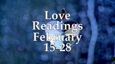 Love Readings February 15-28 2017 – Individual Videos For All Signs
