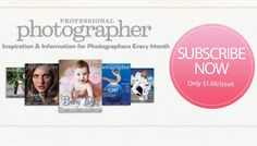 Professional Photographer magazine - SUBSCRIBE NOW! Only $1.66/Issue - Inspiration & Information for Photographers Every Month