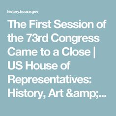 The First Session of the 73rd Congress Came to a Close         |                US House of Representatives: History, Art & Archives