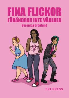 Fina flickor förändrar inte världen. En otroligt läsvärd bok som förklarar feminismen på en grundläggande nivå.