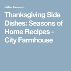 Thanksgiving Side Dishes: Seasons of Home Recipes - City Farmhouse