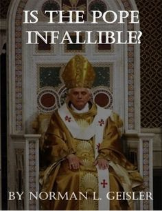 """""""Is The Pope Infalliable"""" by Norman Geisler"""
