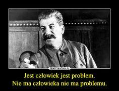 Jest człowiek jest problem.  Nie ma człowieka nie ma problemu.