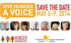 May 5-9, 2014 is Hunger Awareness Week in Canada. Go to www.healthaware.org for link to more information.