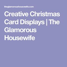 Creative Christmas Card Displays | The Glamorous Housewife