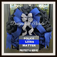 Police Lives Matter - Protect & Serve. This 26 inch black & blue burlap wreath serves as a memorial to those who have gone before us while serving the citizens of this great country & to honor those w