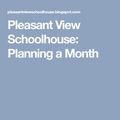 Pleasant View Schoolhouse: Planning a Month