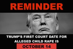 THE POORLY EDUCATED WARPED BRAIN SICKOS IN THIS COUNTRY SUPPORT AN ACCUSED CHILD RAPIST LOWLIFE NAMED DONALD J TRUMP! DEPLORABLE!