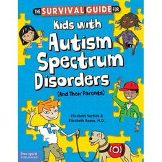 The Survival Guide for Kids with Autism Spectrum Disorders  Written by: Elizabeth Verdick and Elizabeth Reeve