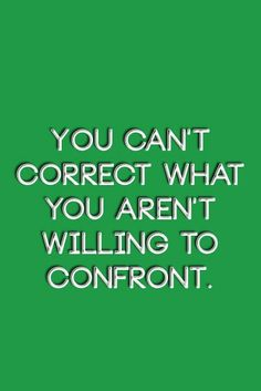 You can't correct what you aren't willing to confront. | Inspirational Quotes