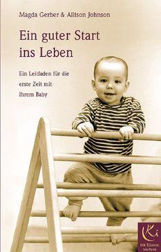 Ein guter Start ins Leben: Ein Leitfaden für die erste Zeit mit Ihrem Baby, EUR 14,90, Magda Gerber, Allison Johnson, Peter Brandenburg