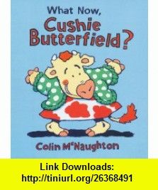 What Now, Cushie Butterfield? (9780007154678) Colin McNaughton , ISBN-10: 0007154674  , ISBN-13: 978-0007154678 ,  , tutorials , pdf , ebook , torrent , downloads , rapidshare , filesonic , hotfile , megaupload , fileserve