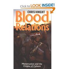 Blood Relations: Menstruation and the Origins of Culture. Chris Knight.