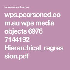wps.pearsoned.com.au wps media objects 6976 7144192 Hierarchical_regression.pdf