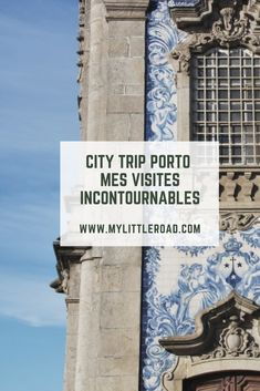 City-trip à Porto : les visites incontournables - My Little Road