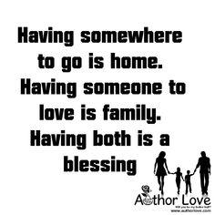 Family Love | 3   Having somewhere to go is home. Having someone to love is family. Having both is a blessing - AuthorLove