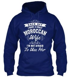 Back Off I Have A Crazy Moroccan Wife And I M Not Afraid To Use Her Sweatshirt Front