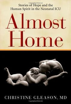 Almost Home: Stories of Hope and the Human Spirit in the Neonatal ICU by Christine Gleason, http://www.amazon.com/dp/1607140497/ref=cm_sw_r_pi_dp_UVsEpb0XM9XDB