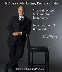 Eric Worre, Network Marketing Coach and Speaker. Fontanna LaVetter Arbonne Independent Consultant. ID# 12563352