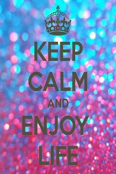 Always keep calm and enjoy