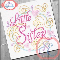 LITTLE SISTER SWIRLY Design For Machine Embroidery -  Instant Download by SewEmbroidable on Etsy