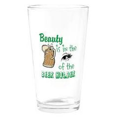 Beer Glass~ BEAUTY is in the eye of the beer holder > It's Our Shangri La