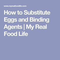 How to Substitute Eggs and Binding Agents | My Real Food Life