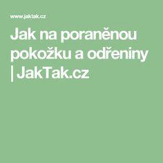 Jak na poraněnou pokožku a odřeniny   JakTak.cz