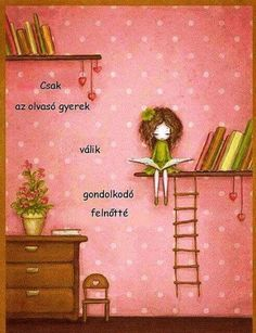 So true & another reason to love books:) Basic translation from French to English: Un enfant qui lit sera un adulte qui pense = A child who reads will be an adult who thinks. I Love Books, Books To Read, Library Quotes, Library Humor, Library Wall, Expressions, Lectures, Book Nooks, Love Reading