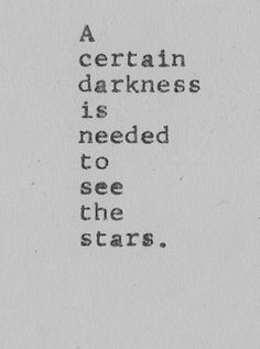 A certain darkness is needed to see the stars maybe on my side w a sprinkling of stars