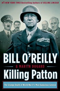 Killing Patton: The Strange Death of World War II's Most Audacious General by Bill O'Reilly & Martin Dugard