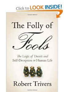 Robert Trivers - The Folly of Fools. Self-deception, logic, evolution