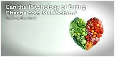 Can the Psychology of Eating Change Your Metabolism?Psychology Of Eating