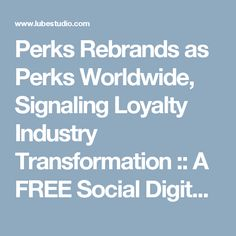 Perks Rebrands as Perks Worldwide, Signaling Loyalty Industry Transformation :: A FREE Social Digital Signage Software - Everyone Broadcasts Now